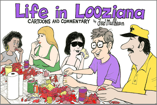 LIFE IN LOOZIANA Cartoons and Commentary by Fred Mulhearn